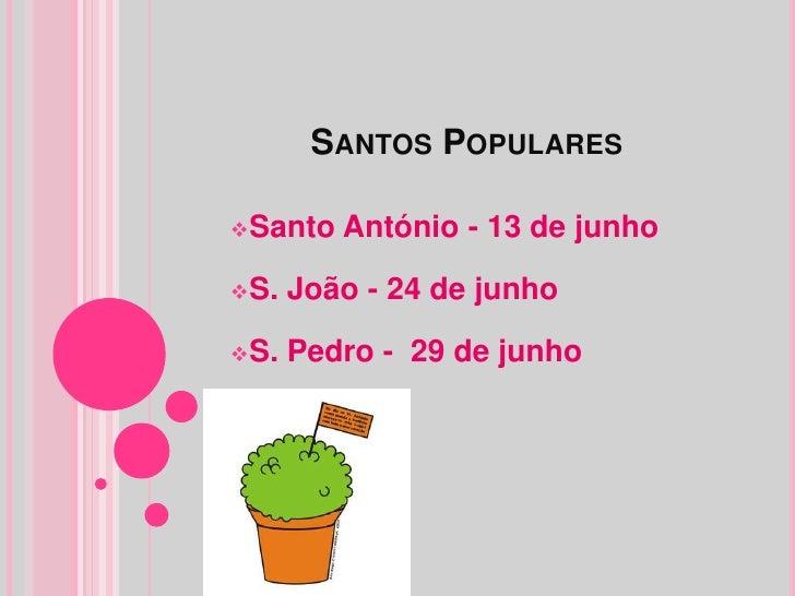 SANTOS POPULARESSanto   António - 13 de junhoS.   João - 24 de junhoS.   Pedro - 29 de junho