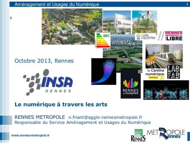 Aménagement et Usages du Numérique  Octobre 2013, Rennes  Le numérique à travers les arts RENNES METROPOLE n.friant@agglo-...