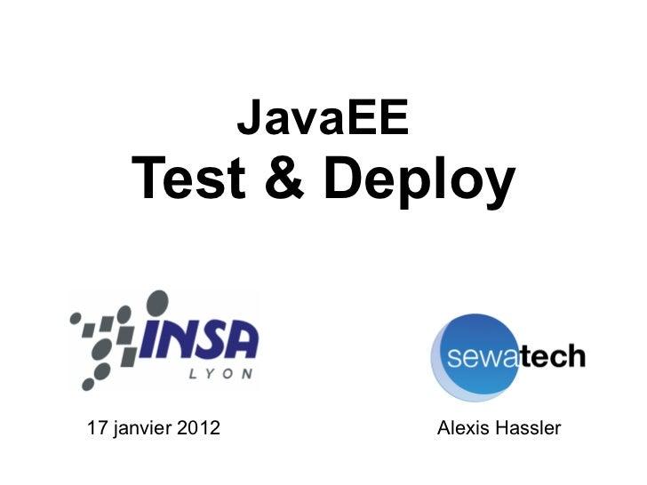 JavaEE    Test & Deploy17 janvier 2012            Alexis Hassler