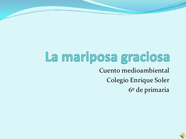 La mariposa graciosa<br />Cuento medioambiental<br />Colegio Enrique Soler<br />6º de primaria<br />