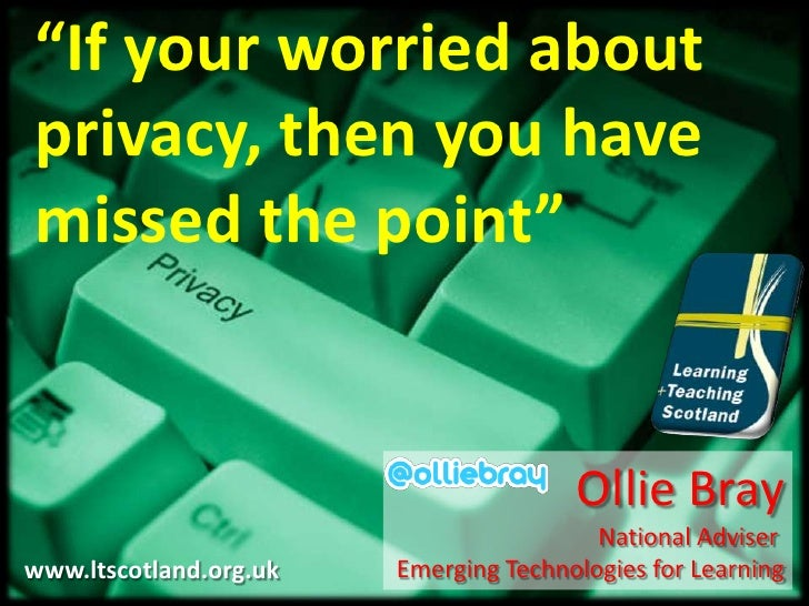 """If your worried about privacy, then you have missed the point""<br />Ollie Bray<br />National Adviser <br />Emerging Techn..."