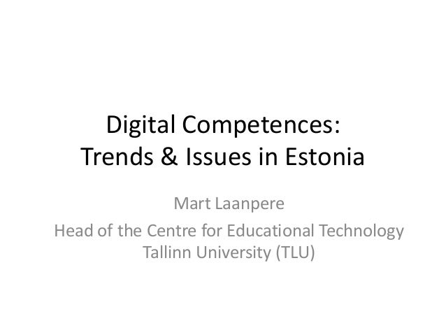 Digital Competences:   Trends & Issues in Estonia                Mart LaanpereHead of the Centre for Educational Technolog...