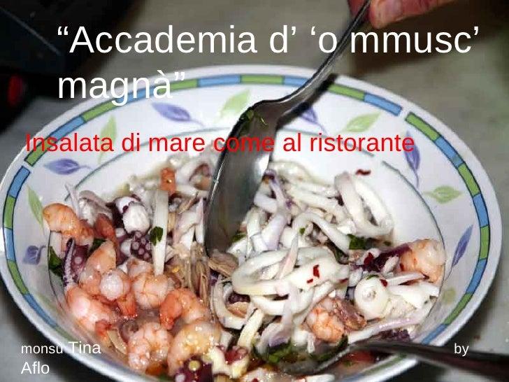 """"""" Accademia d' 'o mmusc' magnà"""" Insalata di mare come al ristorante monsù  Tina  by  Aflo"""