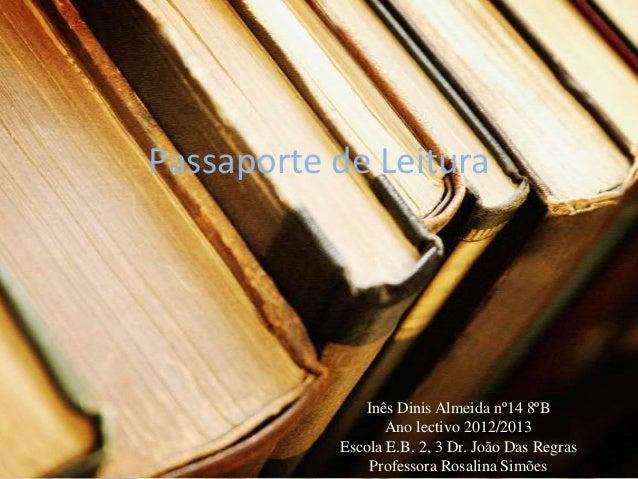 Passaporte de Leitura              Inês Dinis Almeida nº14 8ºB                  Ano lectivo 2012/2013           Escola E.B...