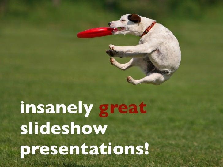 Insanely Great Slideshow Presentations Slide 3
