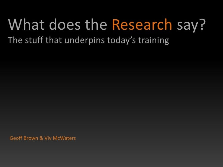 What does the Research say? The stuff that underpins today's training     Geoff Brown & Viv McWaters