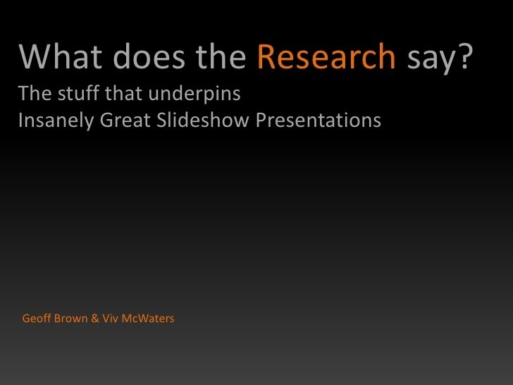 What does the Research say? The stuff that underpins Insanely Great Slideshow Presentations     Geoff Brown & Viv McWaters