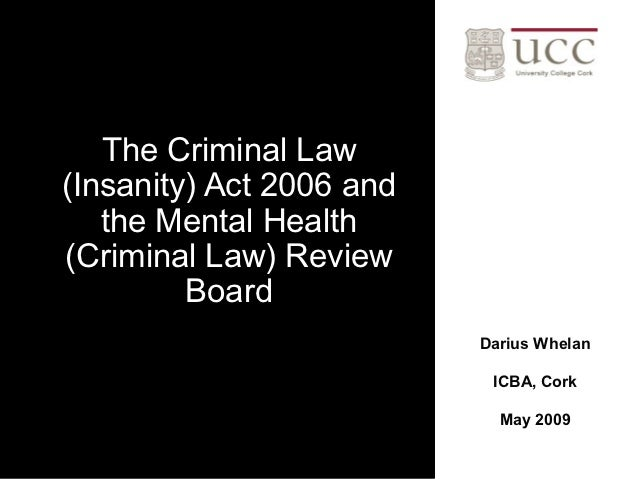 The Criminal Law(Insanity) Act 2006 and   the Mental Health(Criminal Law) Review         Board                          Da...