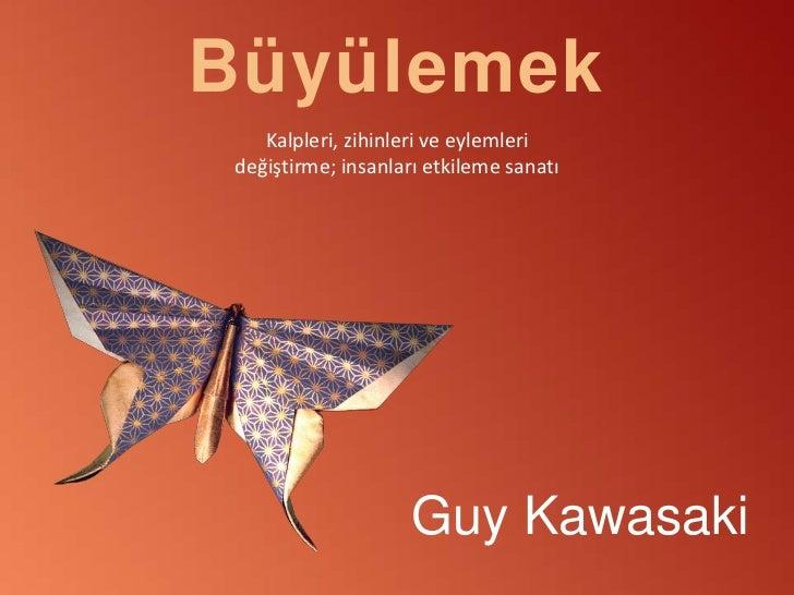 Büyülemek<br />Kalpleri, zihinleri ve eylemleri değiştirme; insanları etkileme sanatı<br />Guy Kawasaki<br />
