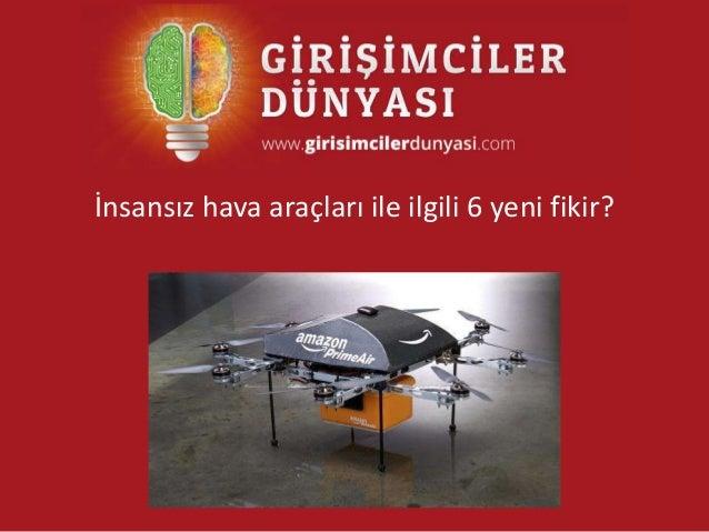 İnsansız hava araçları ile ilgili 6 yeni fikir?