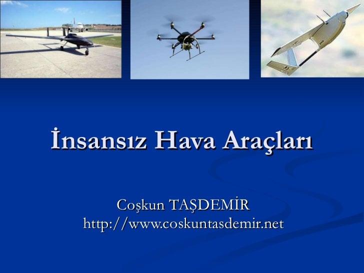 İnsansız Hava Araçları  Coşkun TAŞDEMİR http://www.coskuntasdemir.net