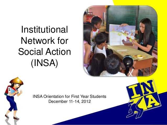Institutional Network for Social Action (INSA)  INSA Orientation for First Year Students December 11-14, 2012