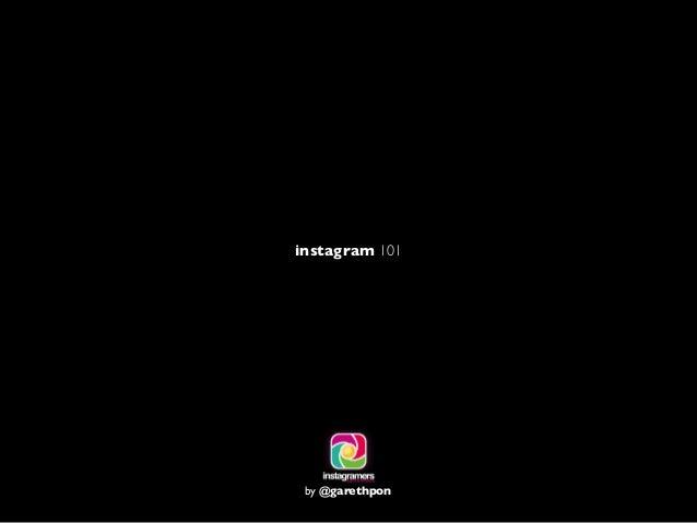 instagram 101  by @garethpon