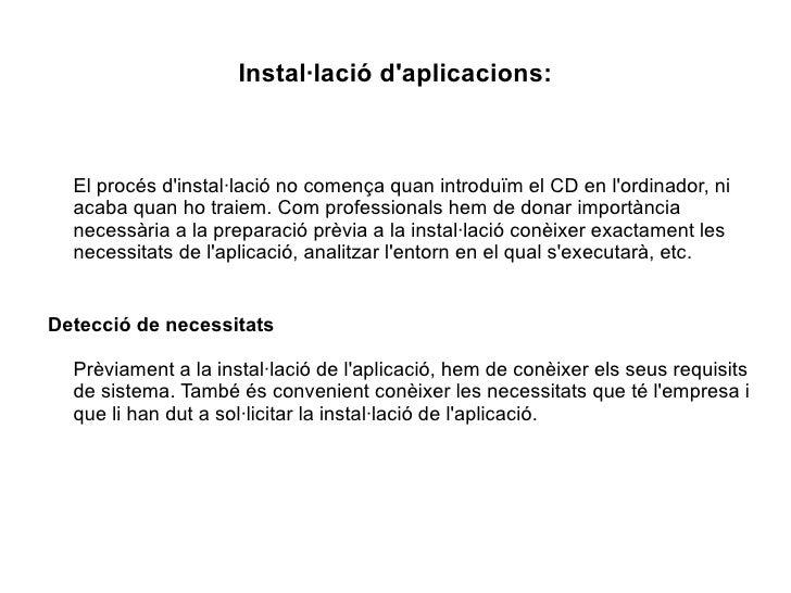 Instal·lació d'aplicacions: E l procés d'instal·lació no comença quan introduïm el CD en l'ordinador, ni acaba quan ho tra...