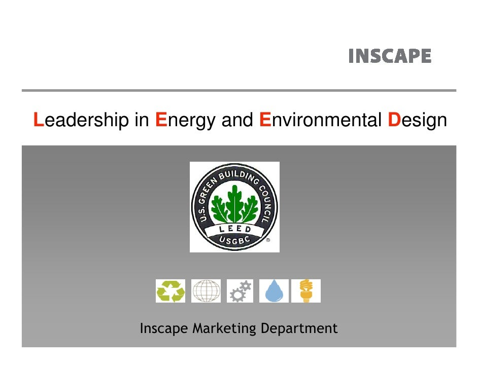 Leadership in Energy and Environmental Design                Inscape Marketing Department