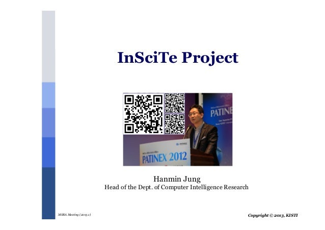 Copyright © 2013, KISTIMSRA Meeting (2013.1)InSciTe ProjectHanmin JungHead of the Dept. of Computer Intelligence Research