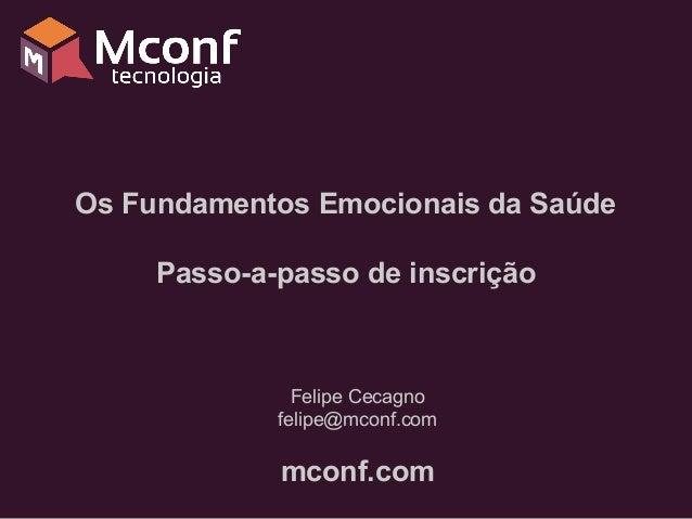 Os Fundamentos Emocionais da Saúde Passo-a-passo de inscrição Felipe Cecagno felipe@mconf.com mconf.com