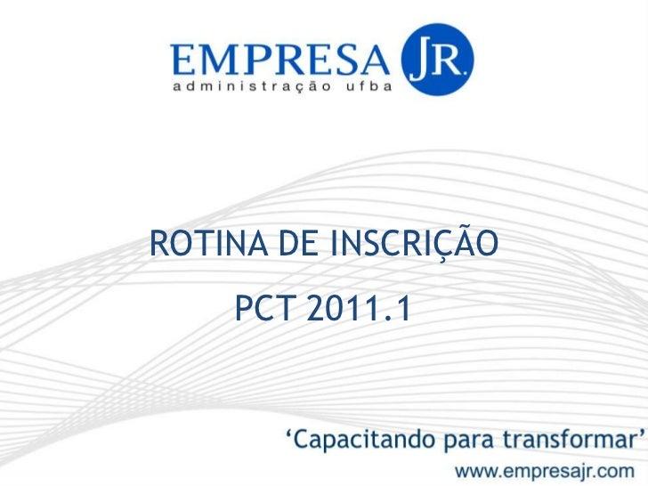 ROTINA DE INSCRIÇÃO <br />PCT 2011.1<br />