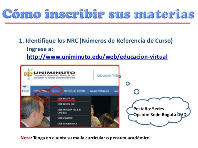 1. Identifique los NRC (Números de Referencia de Curso) Ingrese a: http://www.uniminuto.edu/web/educacion-virtual Pestaña:...