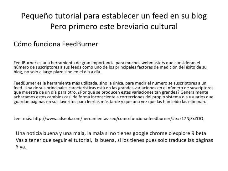 Pequeño tutorial para establecer un feed en su blogPero primero este breviario cultural<br />Cómo funciona FeedBurner<br /...