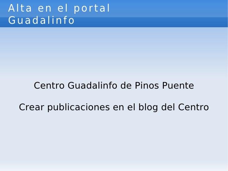 Alta en el portal Guadalinfo Centro Guadalinfo de Pinos Puente Crear publicaciones en el blog del Centro