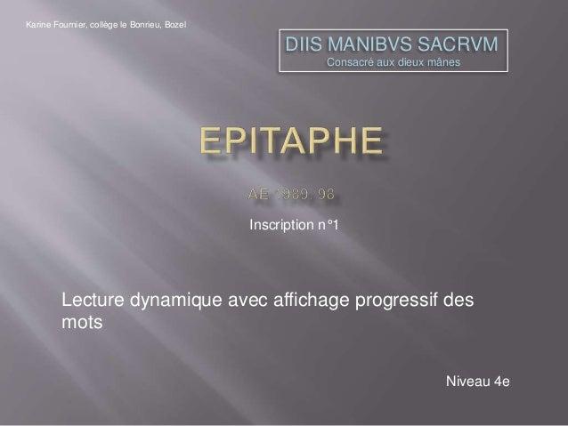 DIIS MANIBVS SACRVM  Consacré aux dieux mânes  Lecture dynamique avec affichage progressif des  mots  Niveau 4e  Inscripti...