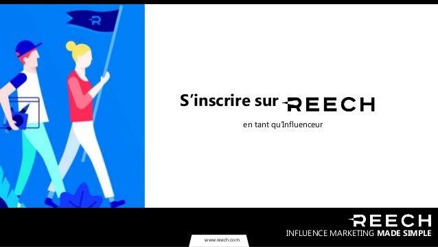 www.reech.com S'inscrire sur en tant qu'Influenceur INFLUENCE MARKETING MADE SIMPLE www.reech.com