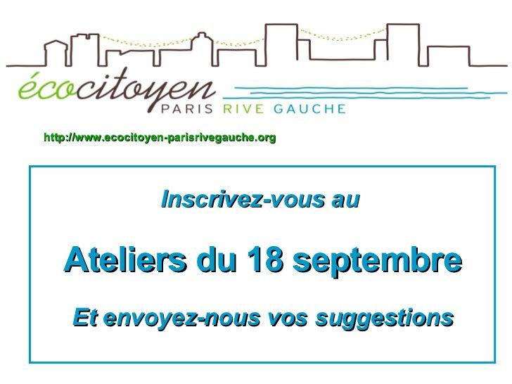 <ul><li>Inscrivez-vous au  </li></ul><ul><li>Ateliers du 18 septembre </li></ul><ul><li>Et envoyez-nous vos suggestions </...