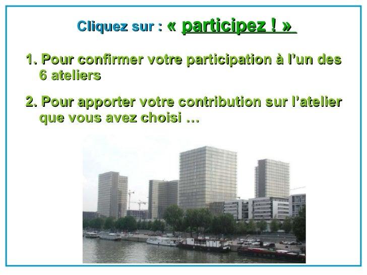 <ul><li>Cliquez sur :  « participez !»   </li></ul><ul><li>1. Pour confirmer votre participation à l'un des 6 ateliers  ...