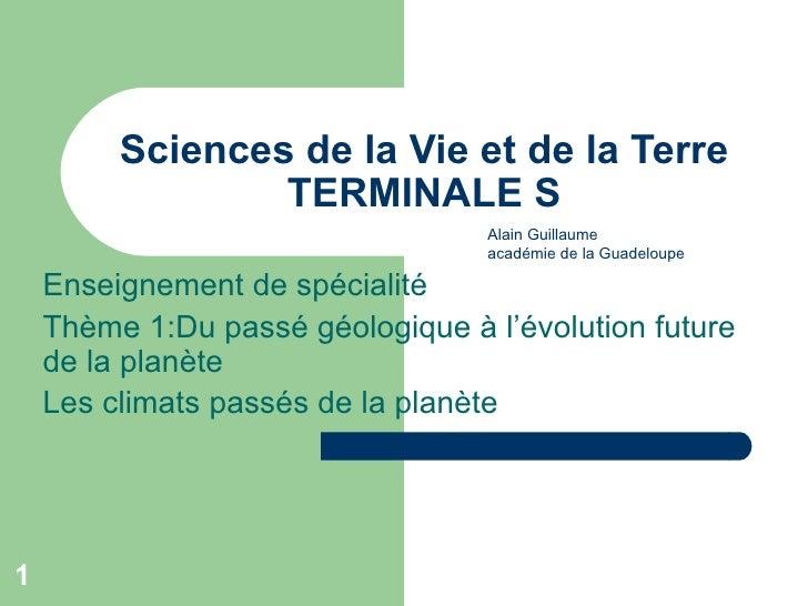 Sciences de la Vie et de la Terre TERMINALE S Enseignement de spécialité Thème 1:Du passé géologique à l'évolution future ...