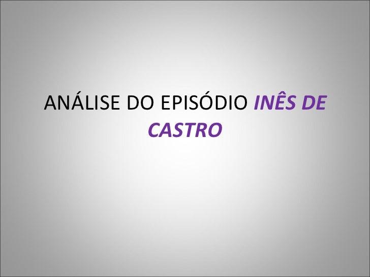 ANÁLISE DO EPISÓDIO  INÊS DE CASTRO