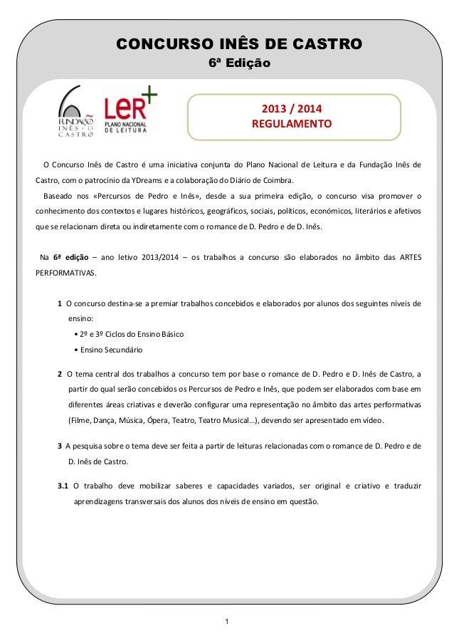 CONCURSO INÊS DE CASTRO 6ª Edição  2013 / 2014 REGULAMENTO  O Concurso Inês de Castro é uma iniciativa conjunta do Plano N...