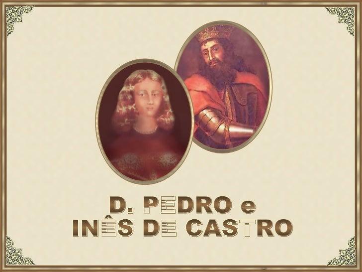 D. PEDRO e INÊS DE CASTRO