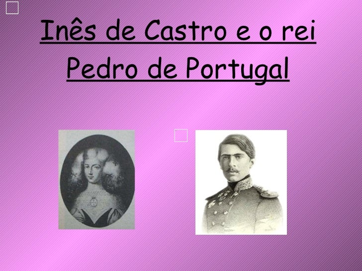 Inês de Castro e o rei Pedro de Portugal