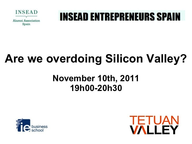 Are we overdoing Silicon Valley?        November 10th, 2011           19h00-20h30