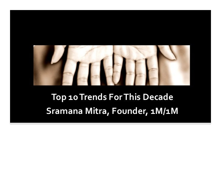 Top 10 Trends For This Decade Sramana Mitra, Founder, 1M/1M