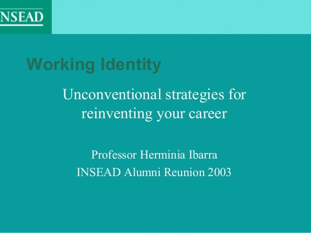 Working Identity    Unconventional strategies for      reinventing your career        Professor Herminia Ibarra      INSEA...