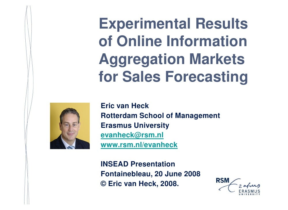 Experimental Results of Online Information Aggregation Markets for Sales Forecasting Eric van Heck Rotterdam School of Man...