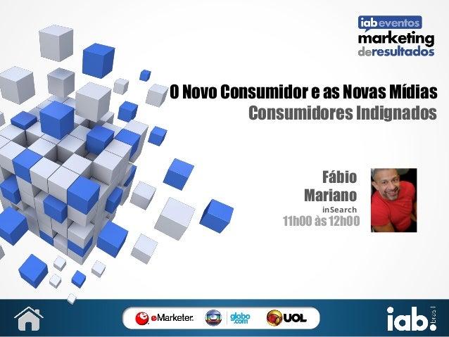 O Novo Consumidor e as Novas Mídias Consumidores Indignados  Fábio Mariano inSearch  11h00 às 12h00