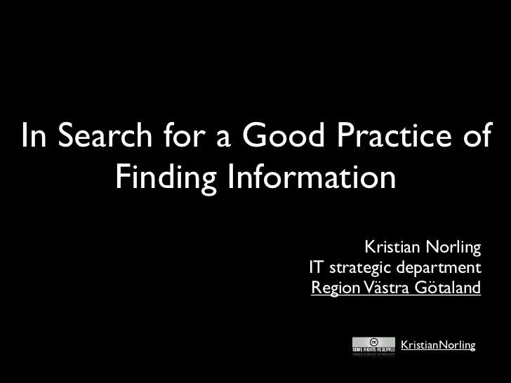 In Search for a Good Practice of       Finding Information                           Kristian Norling                   IT...