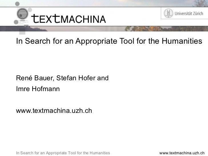 In Search for an Appropriate Tool for the Humanities <ul><li>René Bauer, Stefan Hofer and </li></ul><ul><li>Imre Hofmann <...