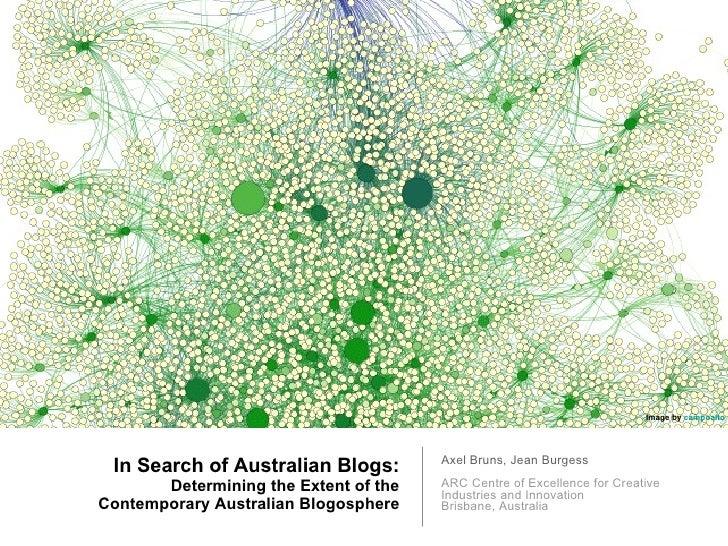 In Search of Australian Blogs: Determining the Extent of the Contemporary Australian Blogosphere <ul><li>Axel Bruns, Jean ...