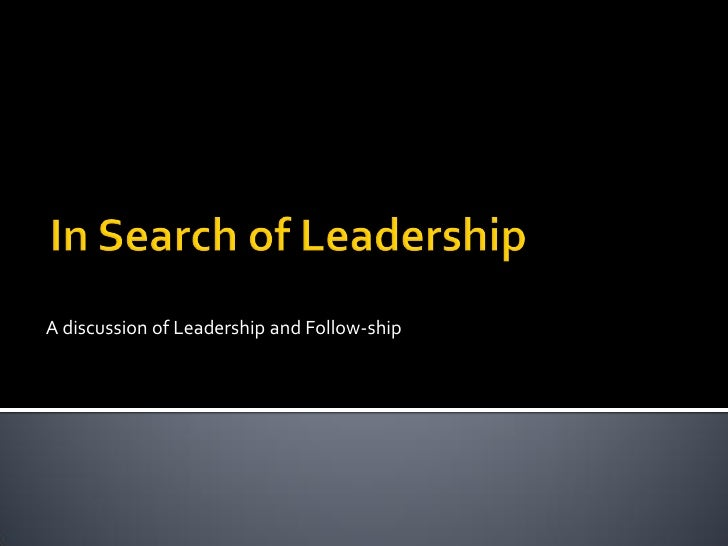 A discussion of Leadership and Follow-ship