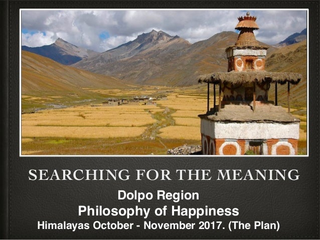 SEARCHING FOR THE MEANING Dolpo Region Philosophy of Happiness Himalayas October - November 2017. (The Plan)