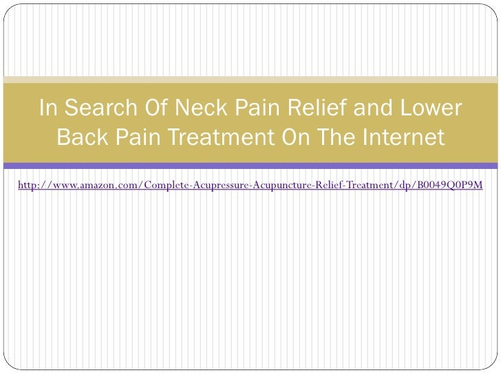 In Search Of Neck Pain Relief and Lower     Back Pain Treatment On The Internethttp://www.amazon.com/Complete-Acupressure-...
