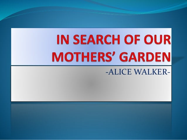 "in search of our mothers garden essay 提供in search of our mothers' garden文档  think and comment alice walker's essay: ""in search of our  高级英语-in search our mothers' gardens."