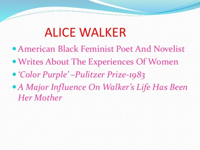 """alice walker in search of our mothers gardens essay Alice walker """"in search of our mother's gardens"""" essay sample if we apply the principle of creative suffering to walker's paraphrase, may the sadness caused by the loss of the young women."""