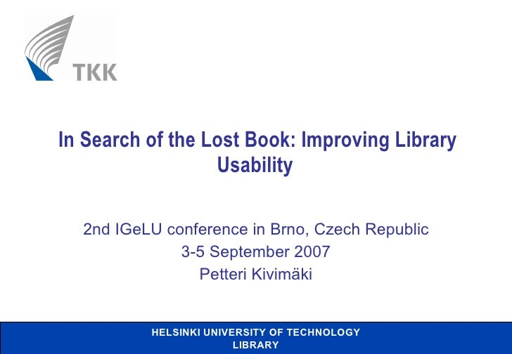 In Search of the Lost Book: Improving Library Usability  2nd IGeLU conference in Brno, Czech Republic 3-5 September 2007 P...