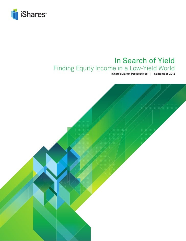 In Search of YieldFinding Equity Income in a Low-Yield World                    iShares Market Perspectives   |   Septembe...