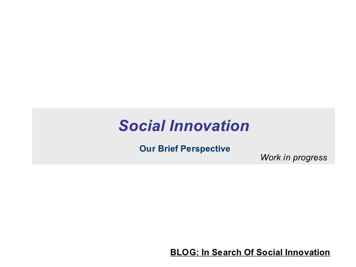 Social Innovation Our Brief Perspective Work in progress BLOG: In Search Of Social Innovation